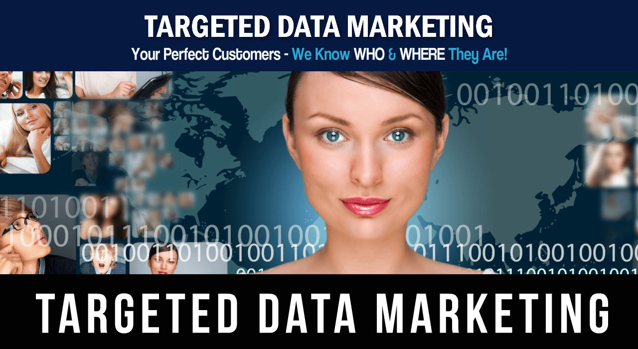 Targeted Data Marketing-Your Perfect Customers-We Know Who  & Where They Are!