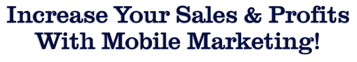 Increase Your Sales & Profits With Mobile Marketing