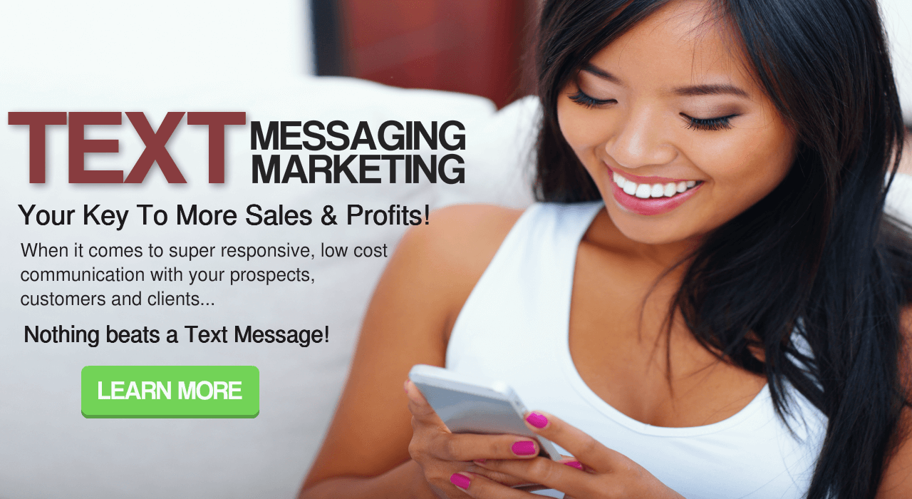 Your Key To More Sales & Profits!   When it comes to super responsive, low cost communication with your prospects, customers and clients...    Nothing Beats  Text Message Marketing!